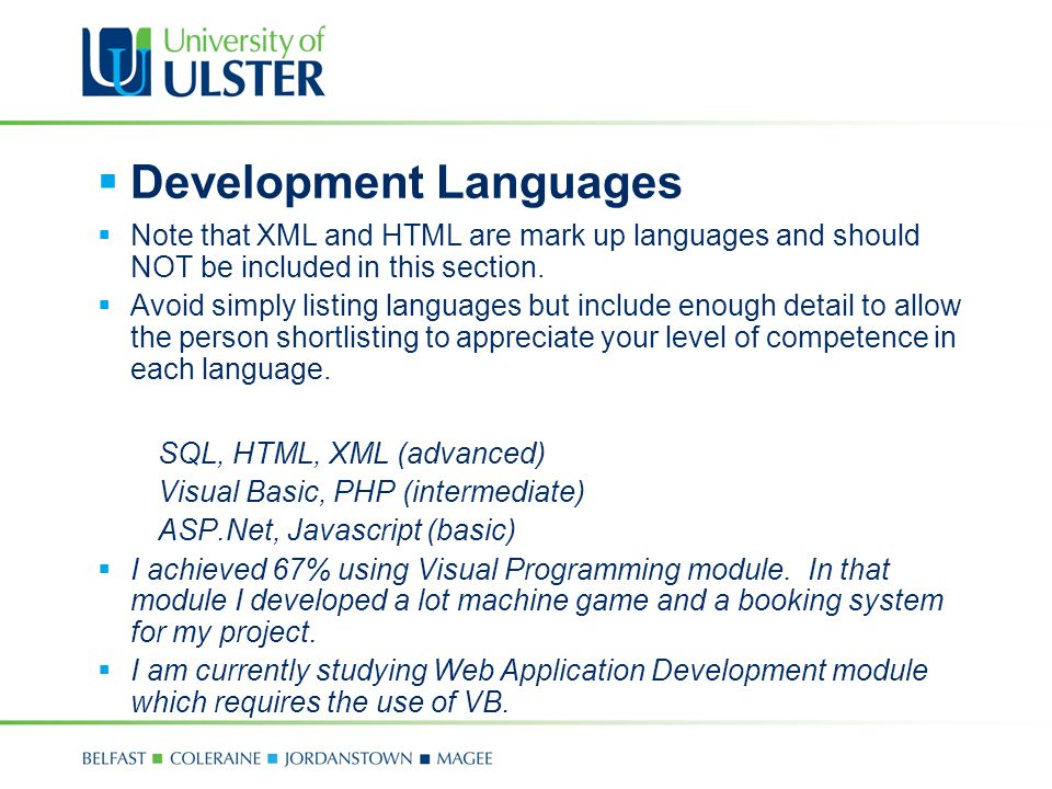  Development Languages  Note that XML and HTML are mark up languages and should NOT be included in this section.