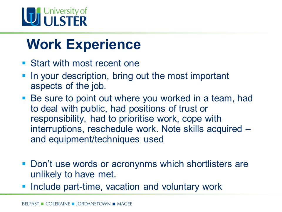 Work Experience  Start with most recent one  In your description, bring out the most important aspects of the job.