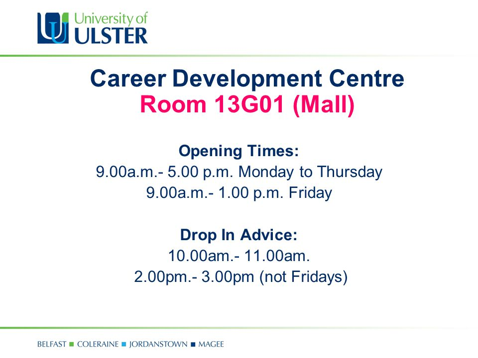 Career Development Centre Room 13G01 (Mall) Opening Times: 9.00a.m.- 5.00 p.m.
