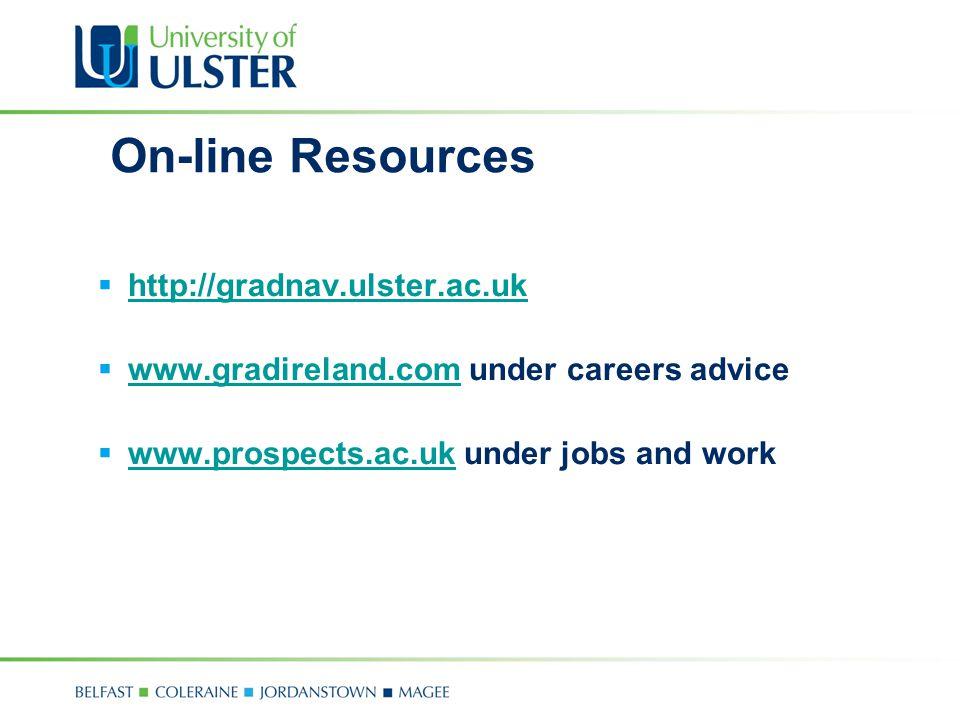 On-line Resources  http://gradnav.ulster.ac.uk http://gradnav.ulster.ac.uk  www.gradireland.com under careers advice www.gradireland.com  www.prospects.ac.uk under jobs and work www.prospects.ac.uk