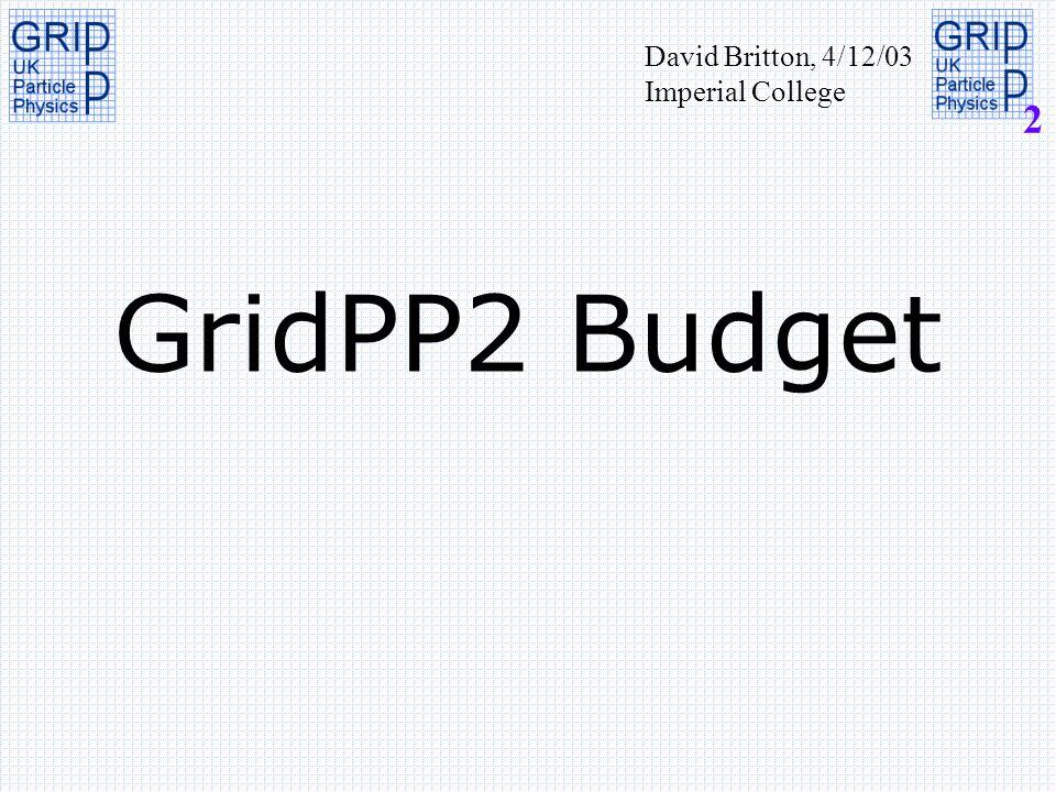 2 GridPP2 Budget David Britton, 4/12/03 Imperial College