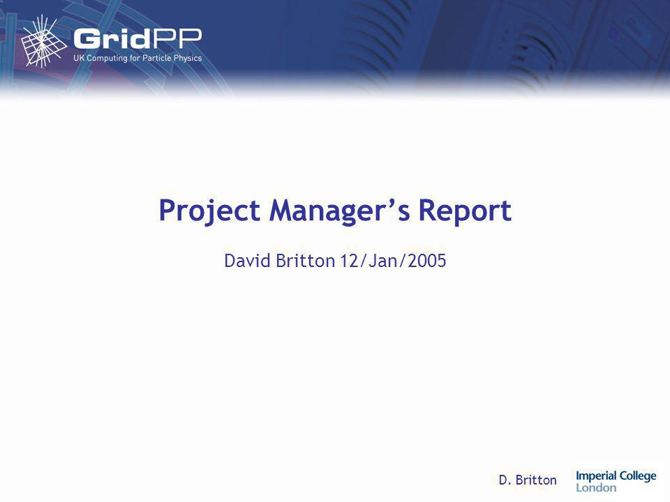 D. Britton Project Manager's Report David Britton 12/Jan/2005