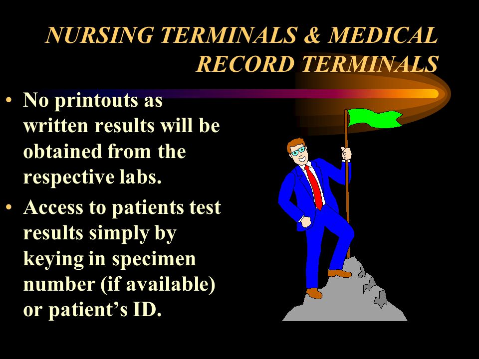 NURSING TERMINALS & MEDICAL RECORD TERMINALS No printouts as written results will be obtained from the respective labs.