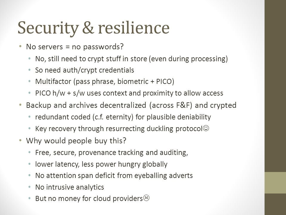 Security & resilience No servers = no passwords.
