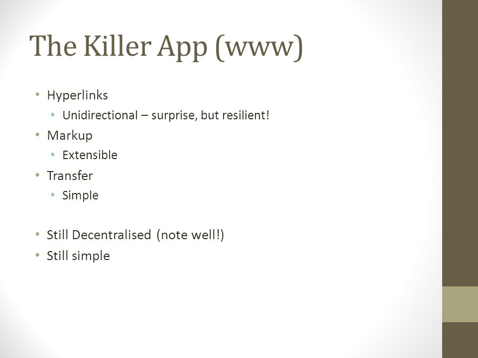 The Killer App (www) Hyperlinks Unidirectional – surprise, but resilient.