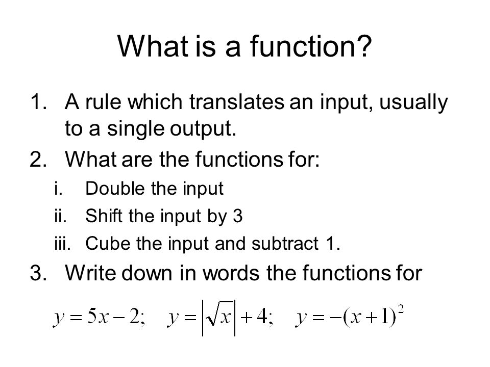 What is a function. 1.A rule which translates an input, usually to a single output.