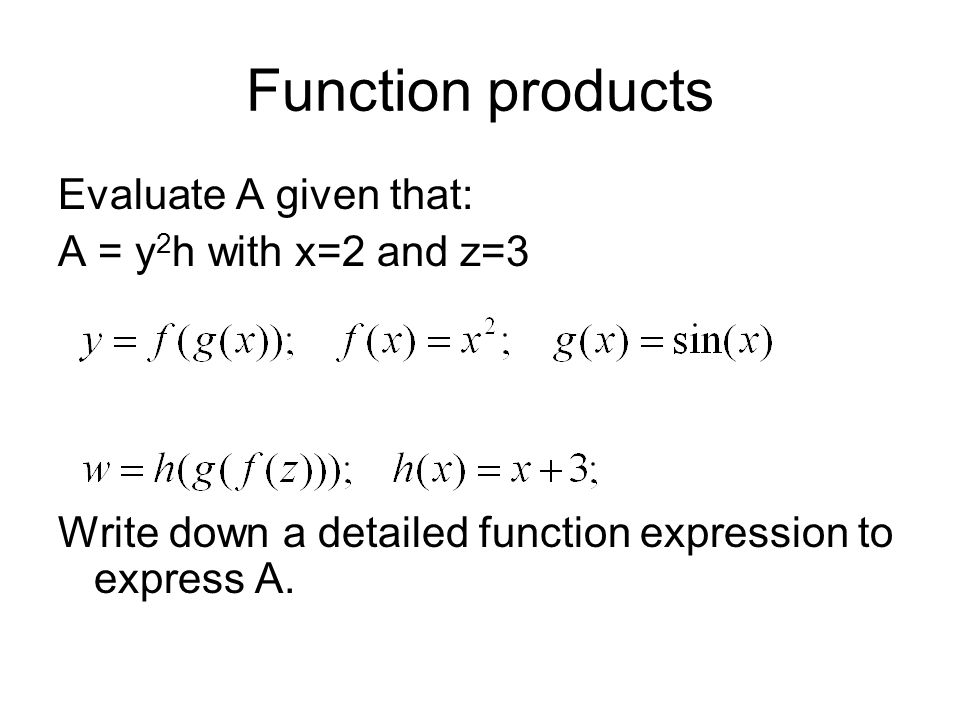 Function products Evaluate A given that: A = y 2 h with x=2 and z=3 Write down a detailed function expression to express A.
