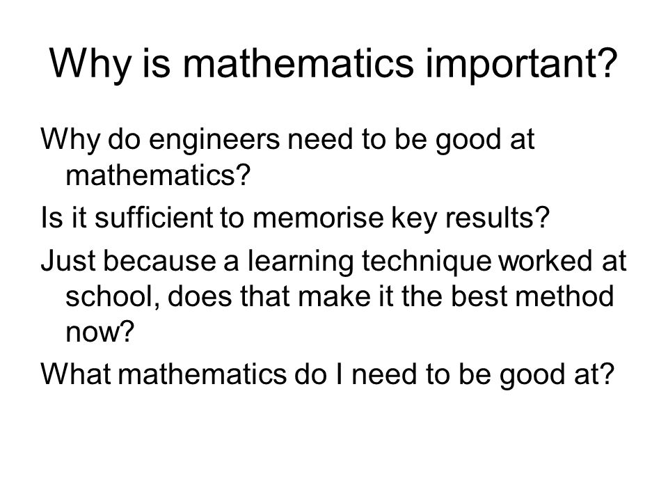 Mathematics is a tool-kit A good engineer: 1.knows which is the best tool to use.