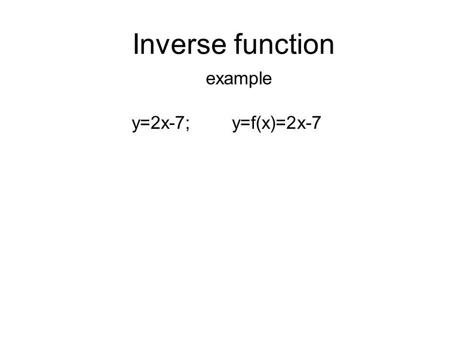 Inverse function example y=2x-7; y=f(x)=2x-7