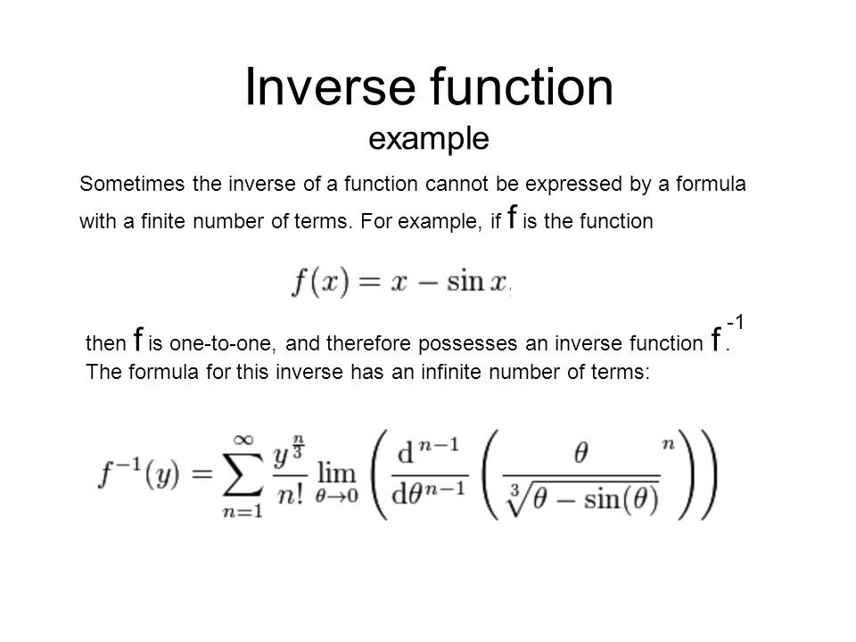 Sometimes the inverse of a function cannot be expressed by a formula with a finite number of terms.