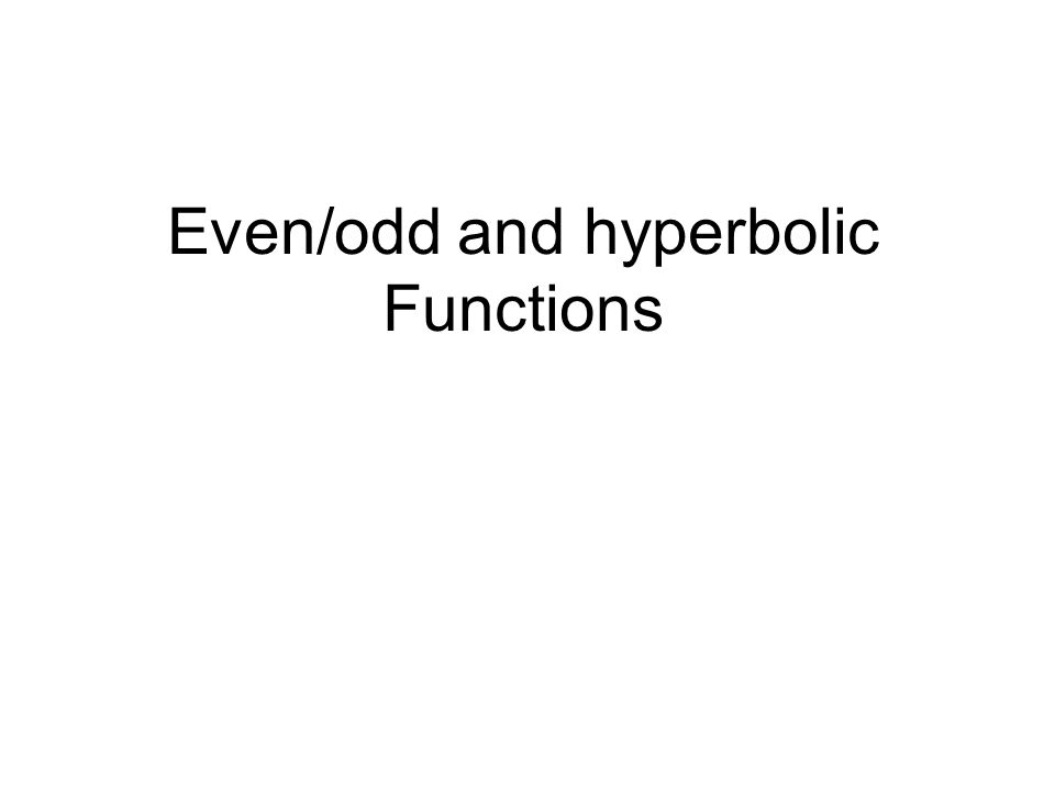 Even/odd and hyperbolic Functions