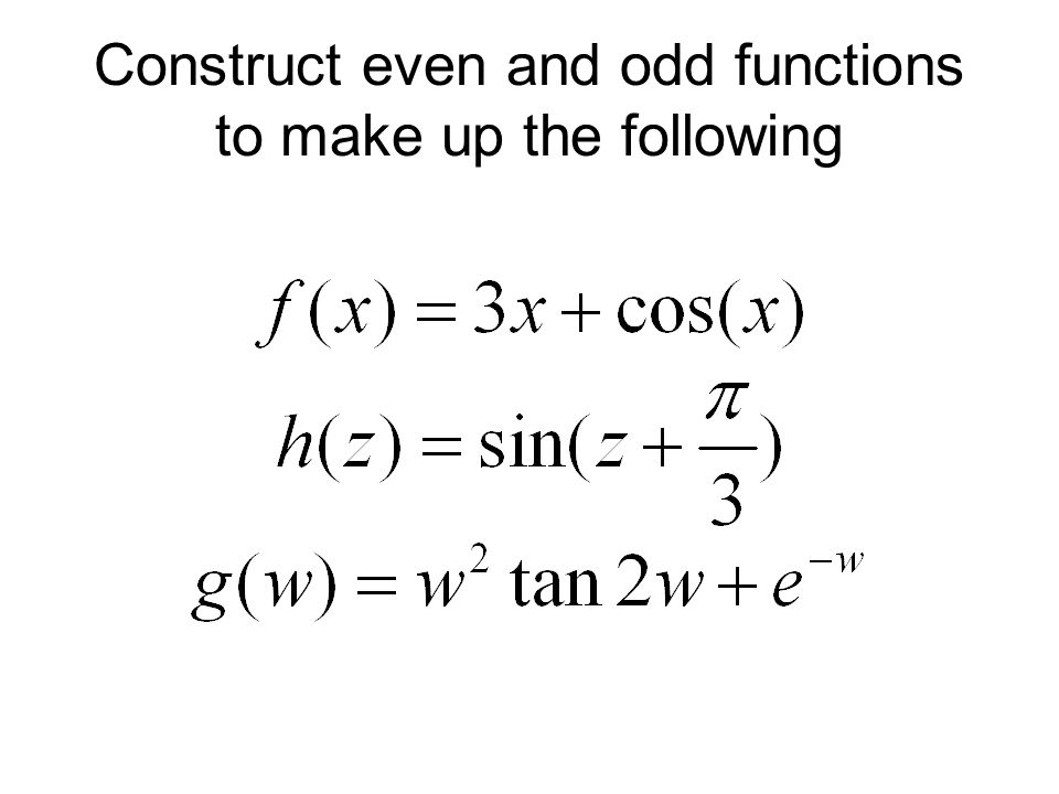 Construct even and odd functions to make up the following
