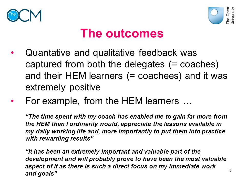 The outcomes Quantative and qualitative feedback was captured from both the delegates (= coaches) and their HEM learners (= coachees) and it was extre
