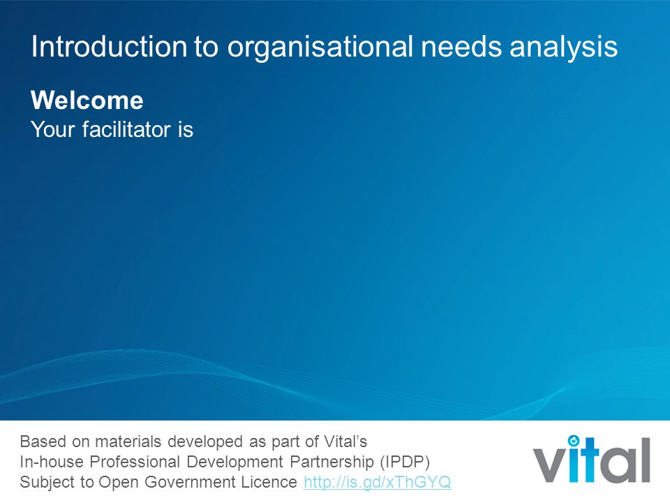 Based on materials developed as part of Vital's In-house Professional Development Partnership (IPDP) Subject to Open Government Licence http://is.gd/x