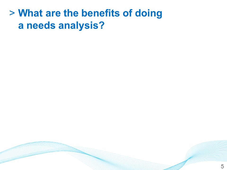 >What are the benefits of doing a needs analysis? 5