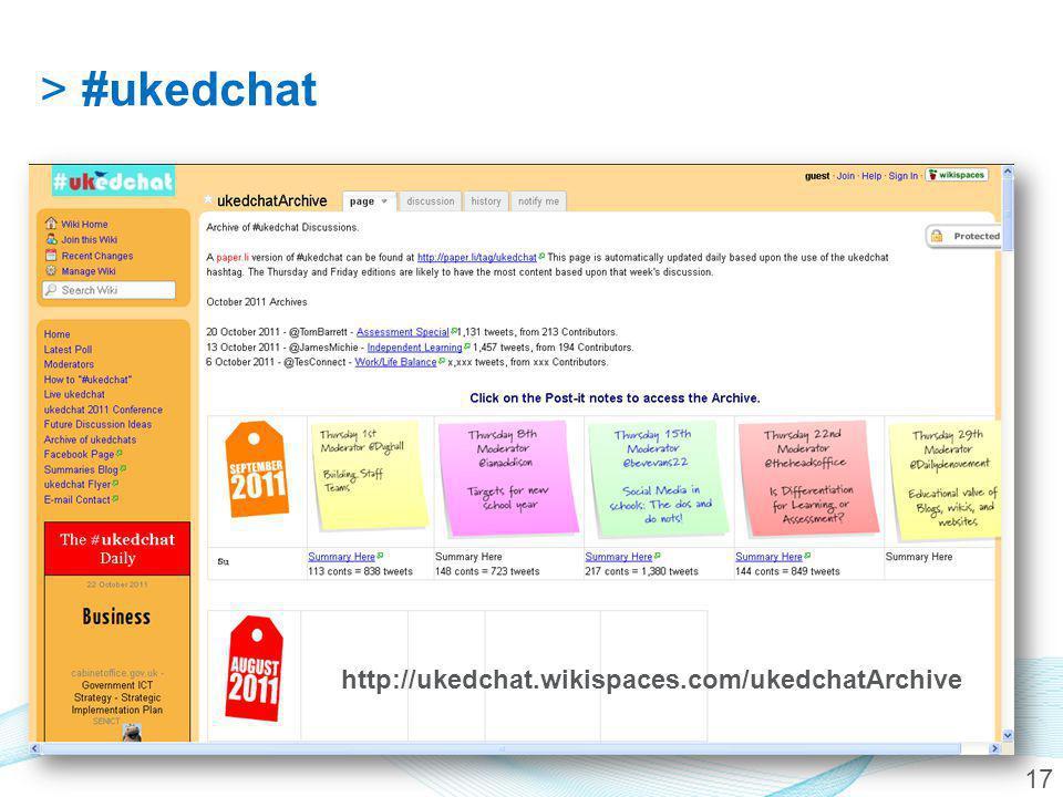 17 http://ukedchat.wikispaces.com/ukedchatArchive >#ukedchat