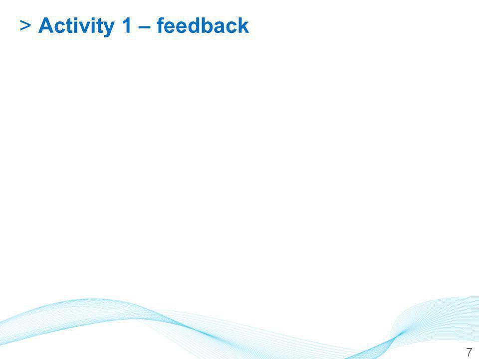 7 >Activity 1 – feedback