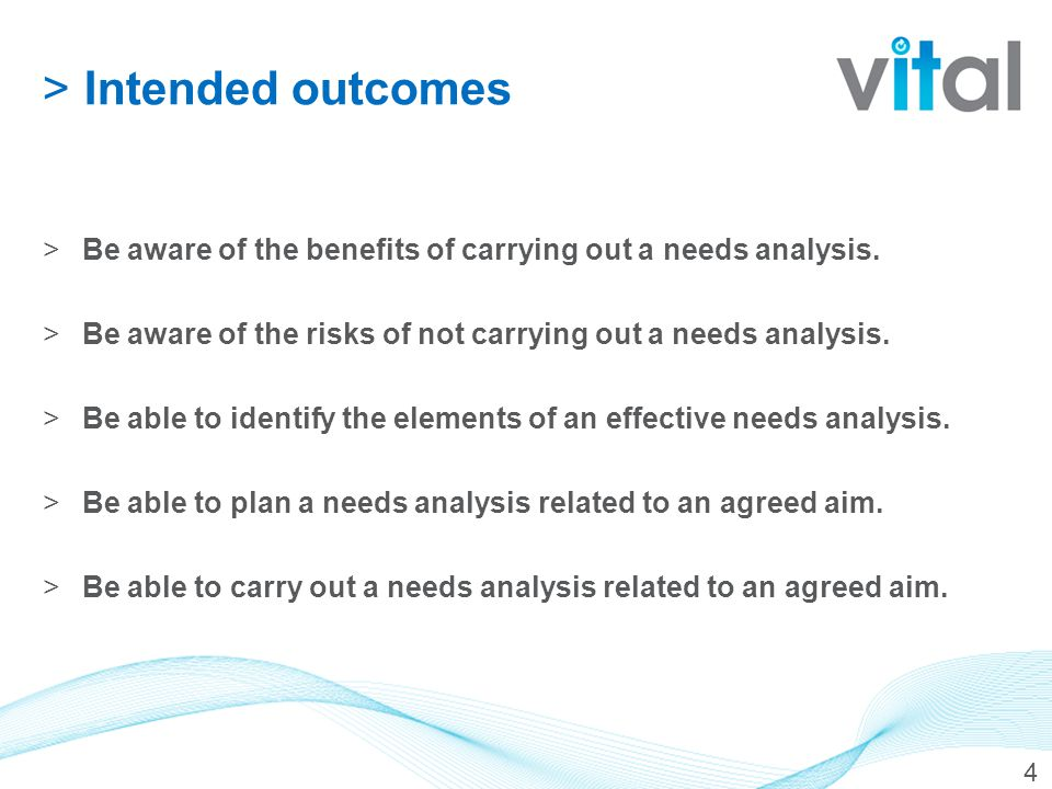 >Intended outcomes >Be aware of the benefits of carrying out a needs analysis.