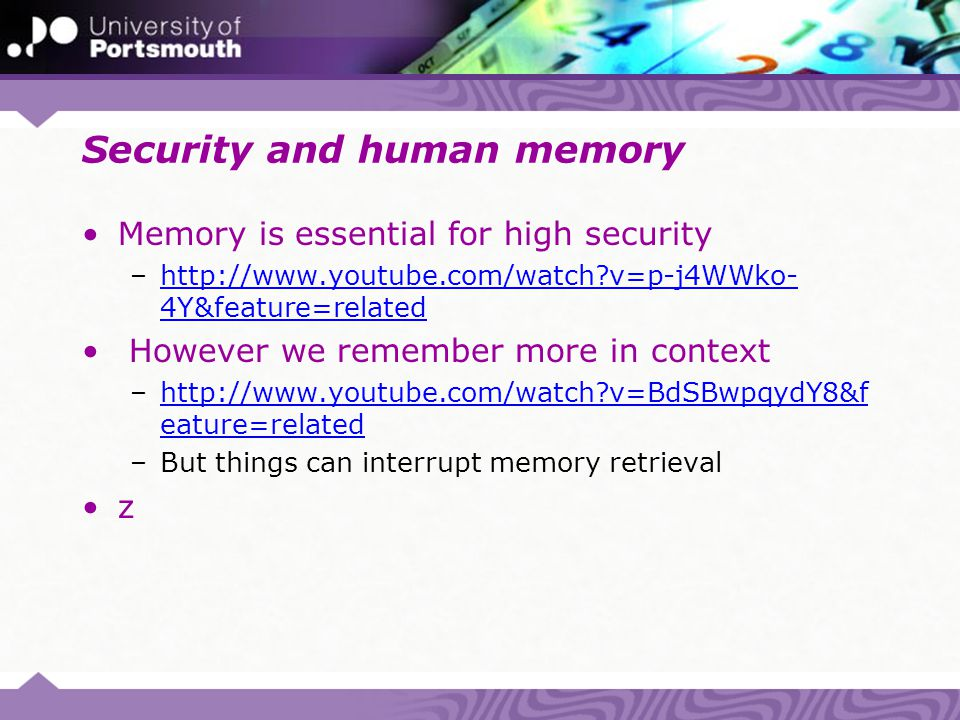 Security and human memory Memory is essential for high security –http://www.youtube.com/watch?v=p-j4WWko- 4Y&feature=relatedhttp://www.youtube.com/wat