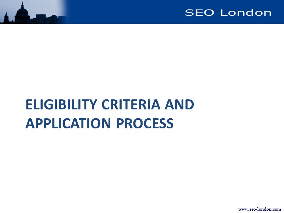 www.seo-london.com ELIGIBILITY CRITERIA AND APPLICATION PROCESS