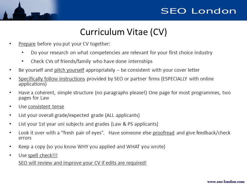 www.seo-london.com Curriculum Vitae (CV) Prepare before you put your CV together: Do your research on what competencies are relevant for your first ch