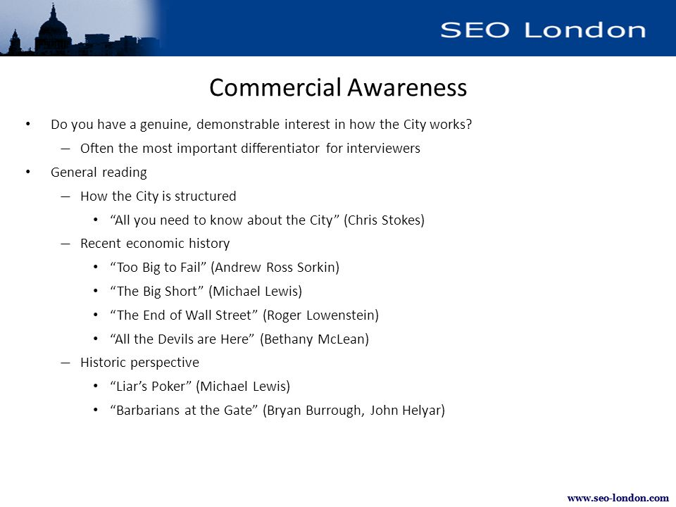 www.seo-london.com Commercial Awareness Do you have a genuine, demonstrable interest in how the City works.