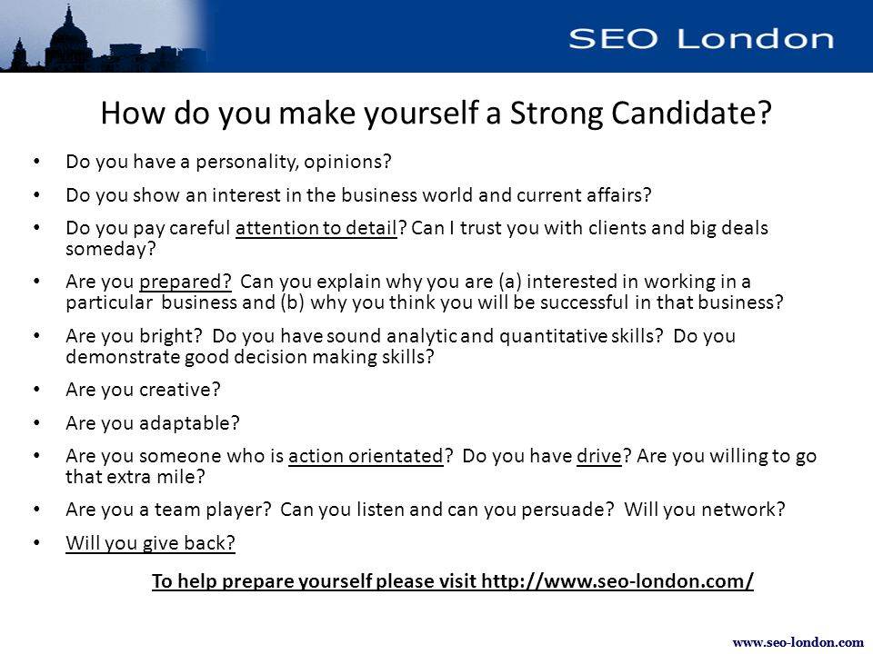How do you make yourself a Strong Candidate? Do you have a personality, opinions? Do you show an interest in the business world and current affairs? D