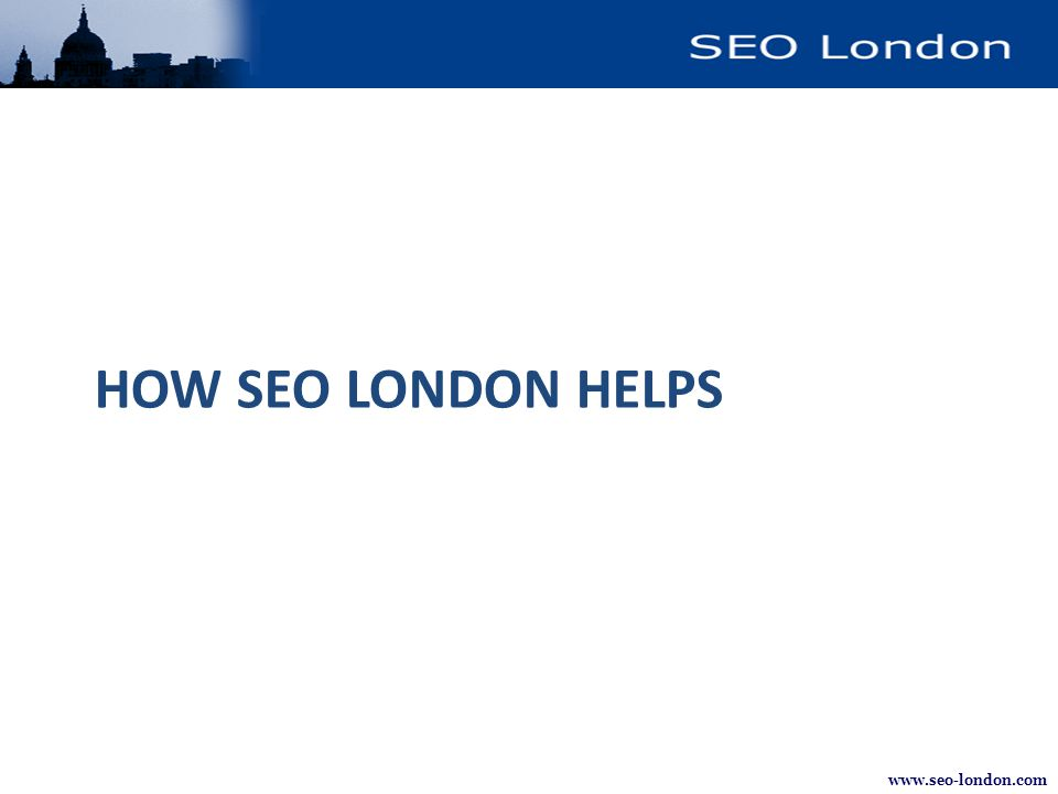 www.seo-london.com HOW SEO LONDON HELPS