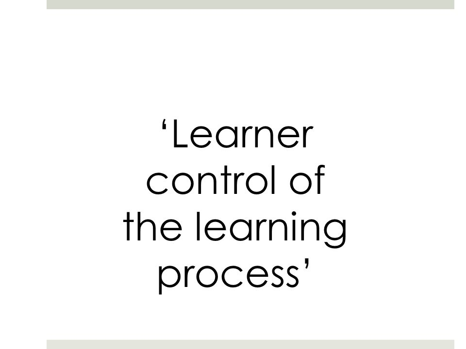 'Learner control of the learning process'