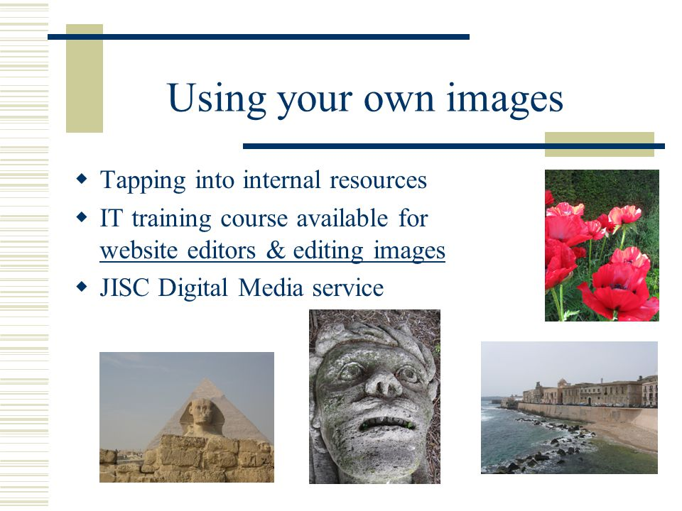 Best practice  Images difficult to copy without infringing copyright…  If you don't own the image check for terms of use  Displaying images in class for criticism & review  Duplicates of images on handouts, PPTs and networks