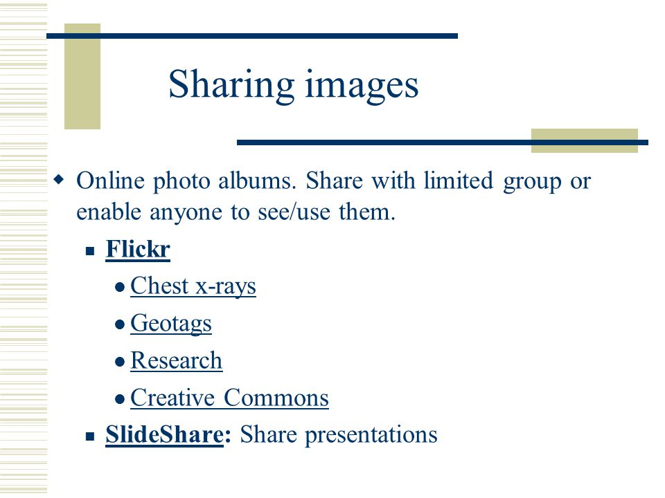 Sharing images  Online photo albums. Share with limited group or enable anyone to see/use them.