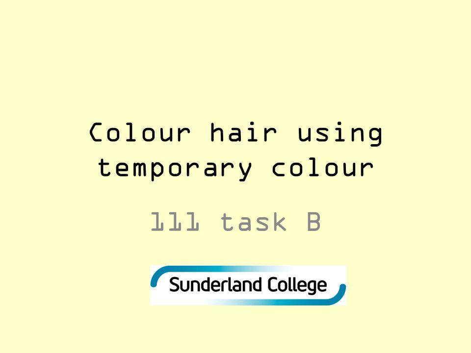 Colour hair using temporary colour 111 task B