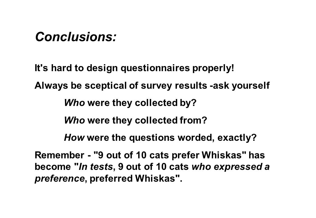 Conclusions: It s hard to design questionnaires properly.