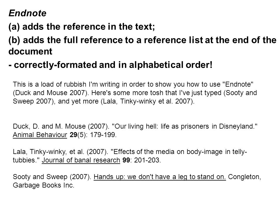 Endnote (a) adds the reference in the text; (b) adds the full reference to a reference list at the end of the document - correctly-formated and in alphabetical order.