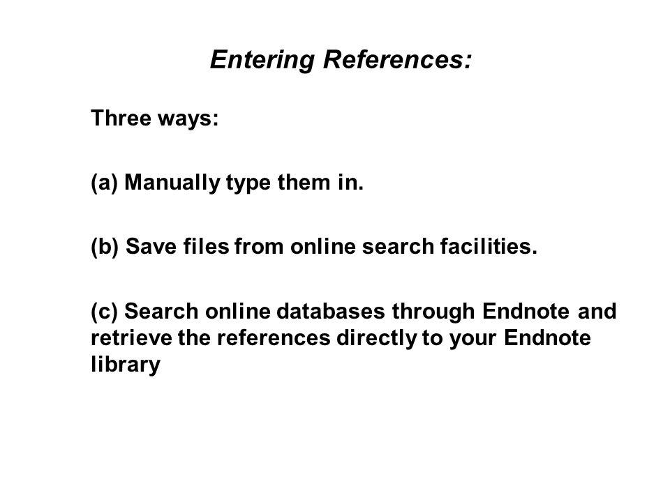 Entering References: Three ways: (a) Manually type them in.