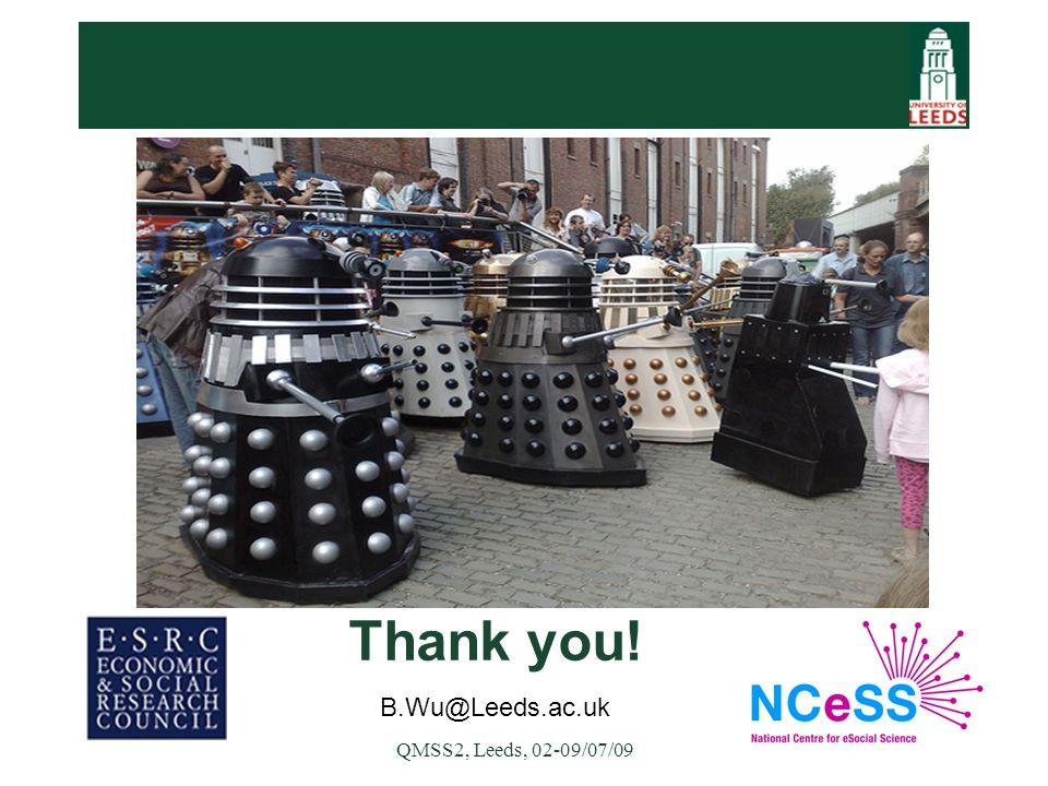 QMSS2, Leeds, 02-09/07/09 Thank you! B.Wu@Leeds.ac.uk