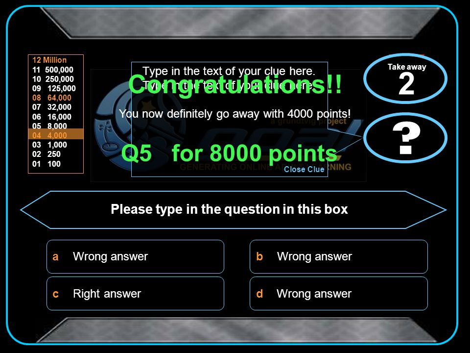 Sorry! That was the wrong answer You go away with 64, 000 points Click here to start again