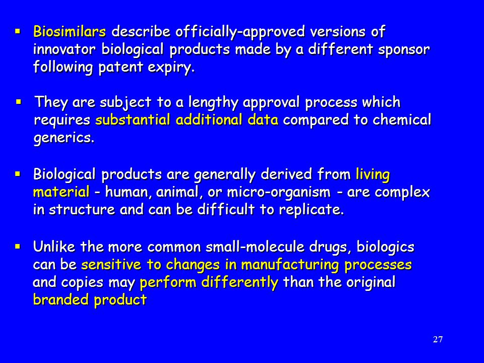 27  They are subject to a lengthy approval process which requires substantial additional data compared to chemical generics.