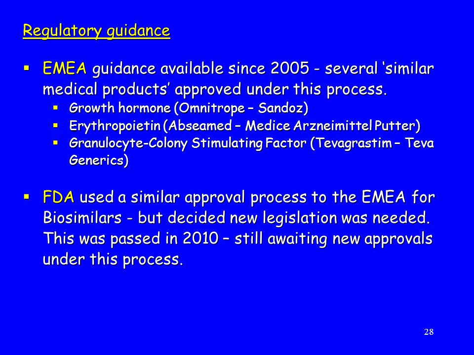 28 Regulatory guidance  EMEA guidance available since 2005 - several 'similar medical products' approved under this process.