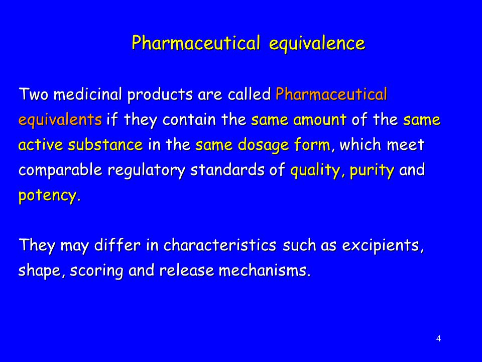 4 Two medicinal products are called Pharmaceutical equivalents if they contain the same amount of the same active substance in the same dosage form, which meet comparable regulatory standardsof quality, purity and potency.