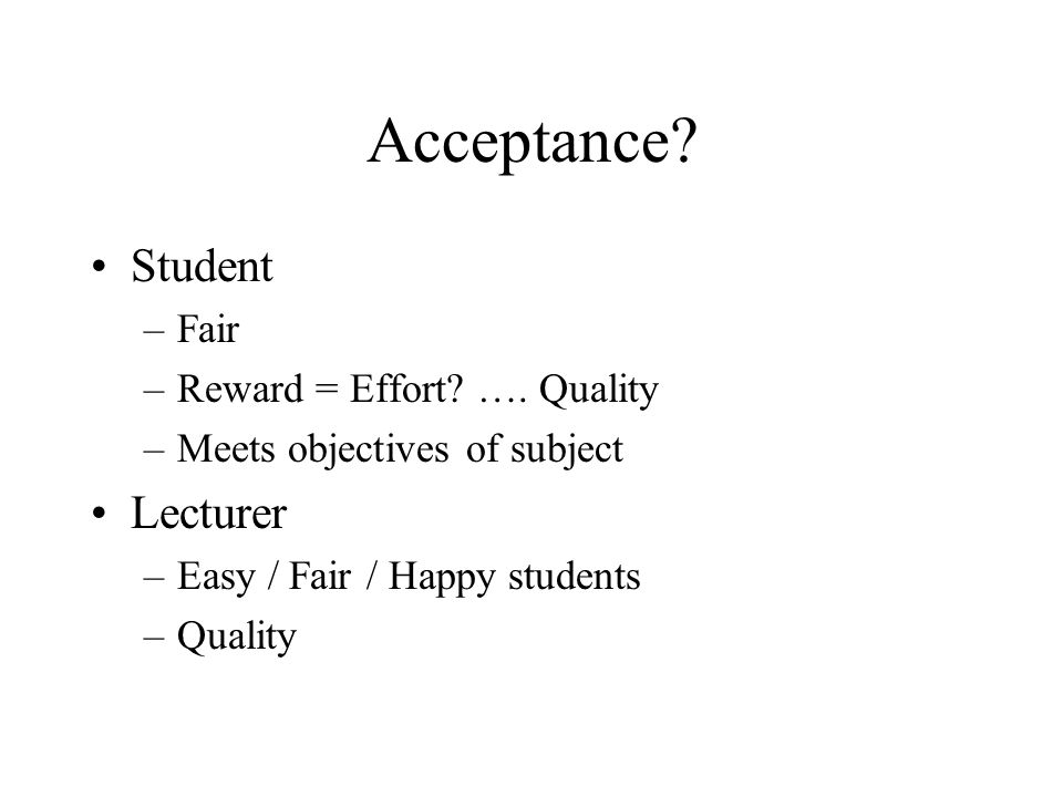 Acceptance. Student –Fair –Reward = Effort. ….