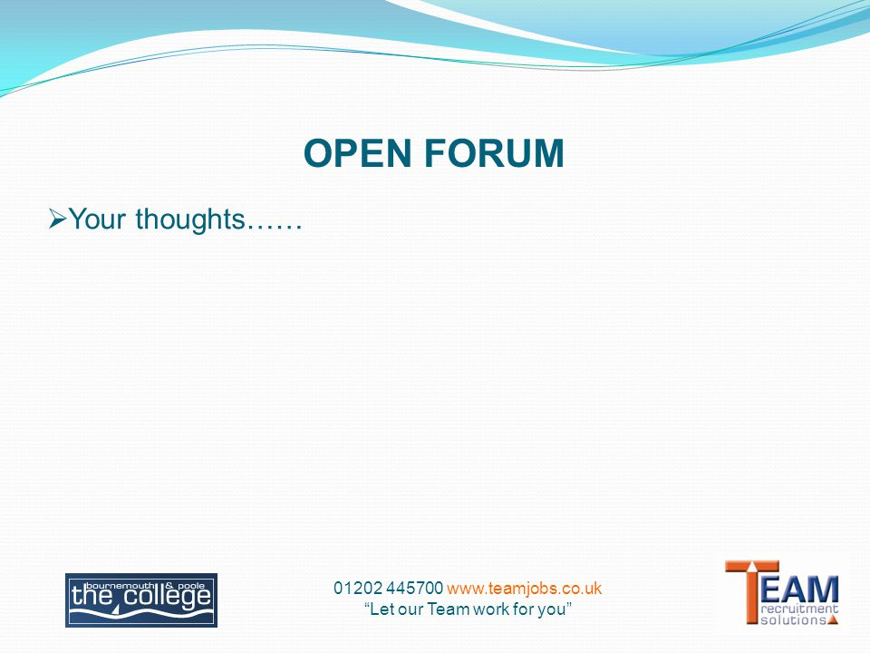 OPEN FORUM  Your thoughts…… Let our Team work for you