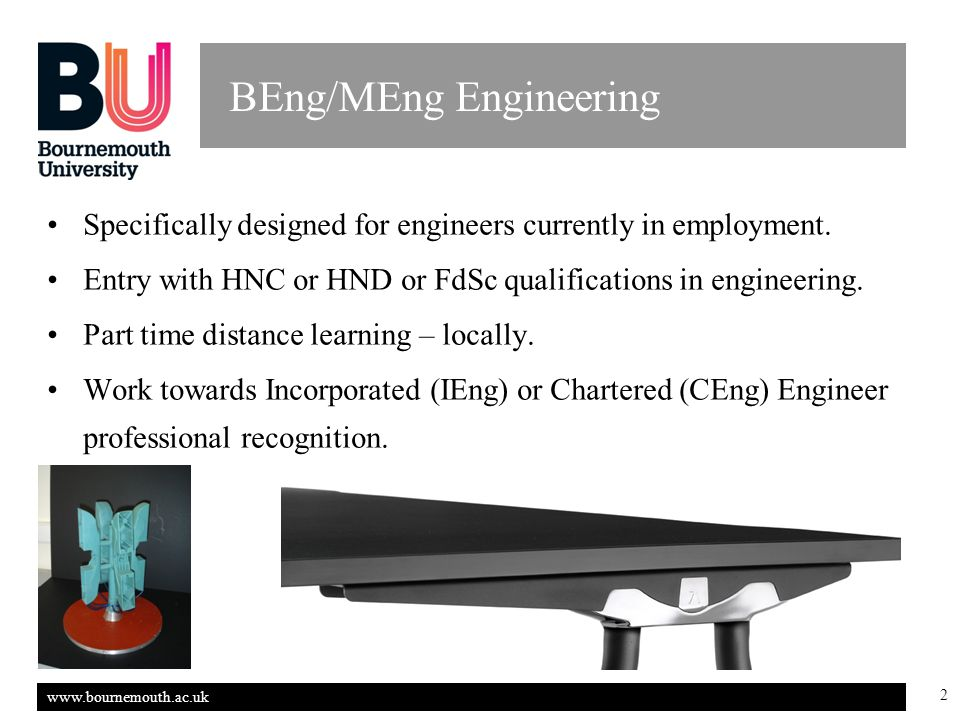 www.bournemouth.ac.uk 2 BEng/MEng Engineering Specifically designed for engineers currently in employment.