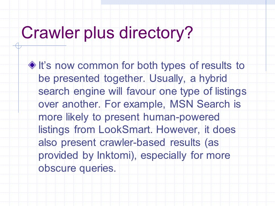Crawler plus directory. It's now common for both types of results to be presented together.