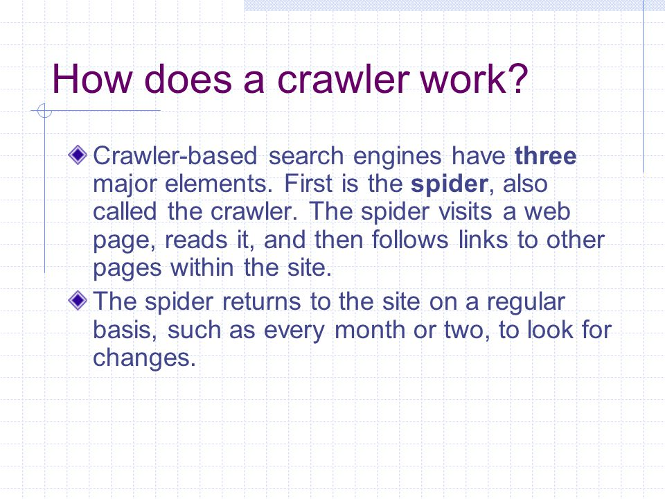 How does a crawler work. Crawler-based search engines have three major elements.