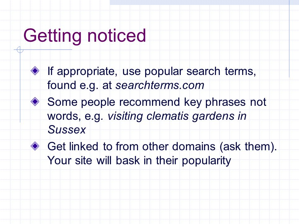 Getting noticed If appropriate, use popular search terms, found e.g.