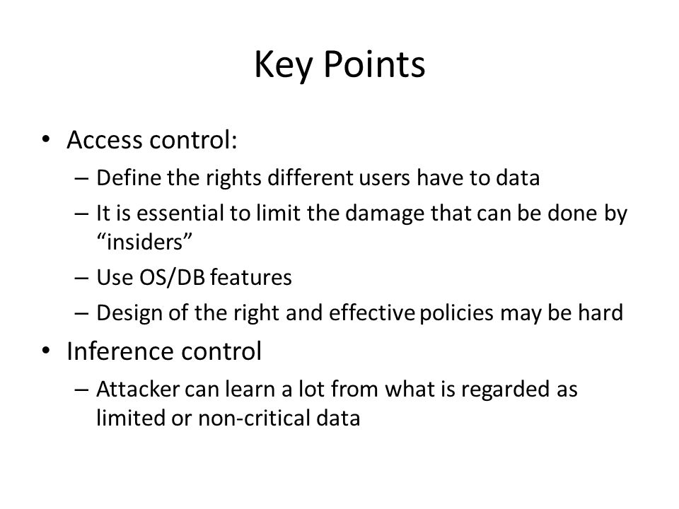 """Key Points Access control: – Define the rights different users have to data – It is essential to limit the damage that can be done by """"insiders"""" – Use"""
