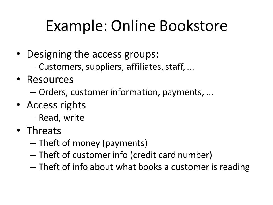 Example: Online Bookstore Designing the access groups: – Customers, suppliers, affiliates, staff,... Resources – Orders, customer information, payment