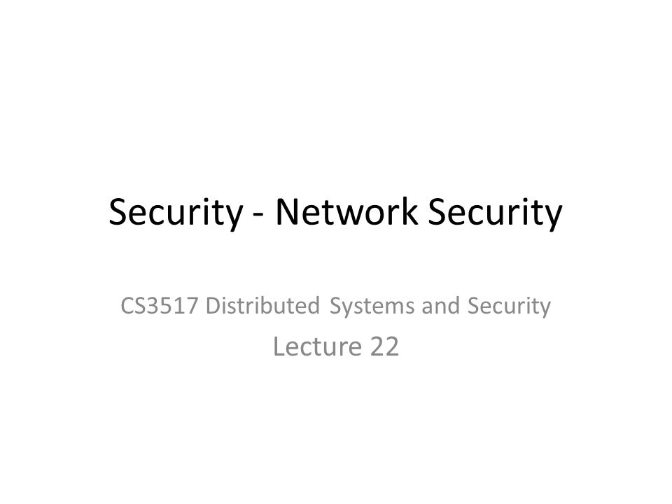 Security - Network Security CS3517 Distributed Systems and Security Lecture 22