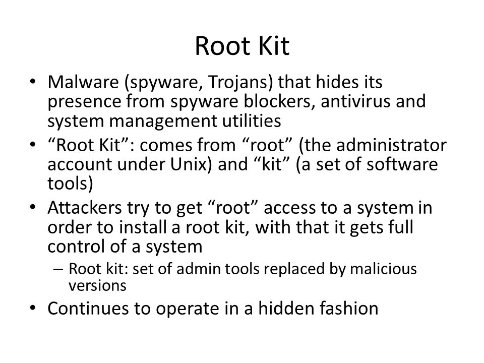 "Root Kit Malware (spyware, Trojans) that hides its presence from spyware blockers, antivirus and system management utilities ""Root Kit"": comes from ""r"